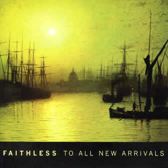 Группа Faithless альбом To All New Arrivals (2006)